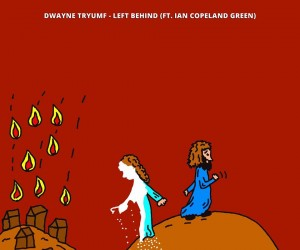 Audio: Dwayne Tryumf - Left Behind ft. Ian Copeland Green; New Single Now On iTunes