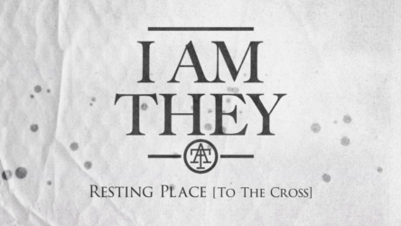 Resting Place (To The Cross) - New music from I Am They