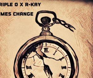 Audio: Triple O x R-Kay - Times Change