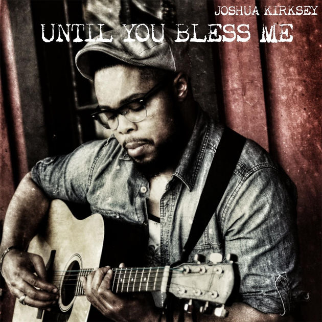 joshua kirksey Until You Bless Me - Single by Joshua Kirksey on Apple Music