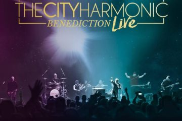 The City Harmonic's Final Album, Benediction Live, Releases Today Amidst 5-Star Acclaim