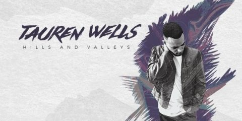 Tauren Wells' Solo Debut Album Hills And Valleys Is Out Now