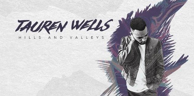 Tauren Wells' Solo Debut Album Hills And Valleys Is Out Now