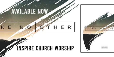 Inspire Church Worship Releases New Album Like No Other