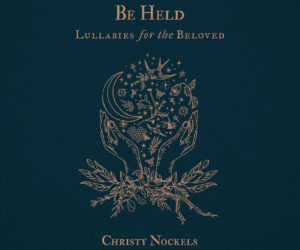 Three-Time GMA Dove Award-Winner Christy Nockels To Release Be Held - Lullabies For The Beloved on September 29