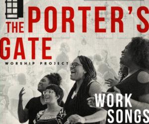 THE PORTER'S GATE RELEASES DEBUT ALBUM, THE PORTER'S GATE VOLUME 1: WORK SONGS, OCT. 6