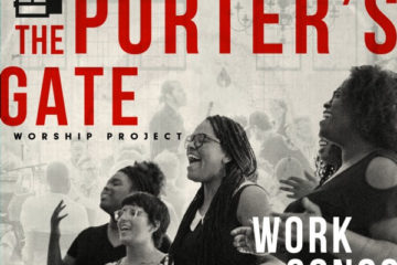 THE PORTER'S GATE RELEASES DEBUT ALBUM, THE PORTER'S GATE VOLUME 1: WORK SONGS, OCT. 6