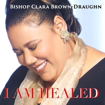 "Bishop Clara Brown-Draughn Testifies In Debut Single , ""I Am Healed"""