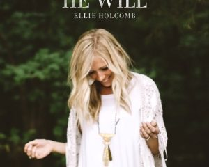 Ellie Holcomb Releases He Will Video