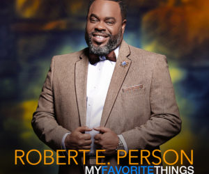 Robert E. Person Ushers In The Holidays With Jazz Single My Favorite Things