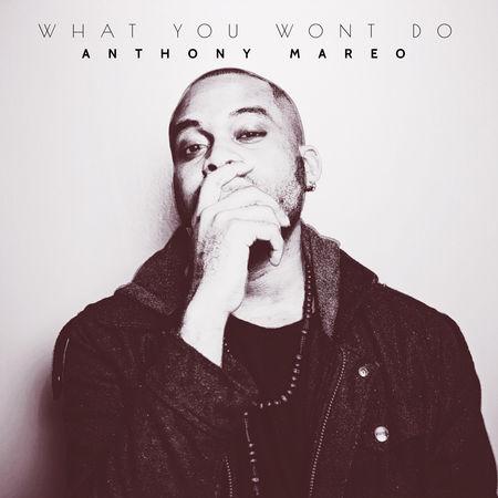 Audio: Anthony Mareo - What You Won't Do