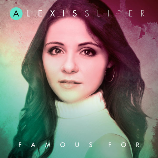 Alexis Slifer Releases FAMOUS FOR EP - Review: Alexis Slifer Releases EP Famous For