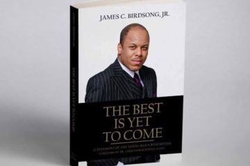 James C. Birdsong, Jr. Inspires with a Story of Overcoming in Book, The Best Is Yet To Come: A Testimony of One Young Man's Redemption