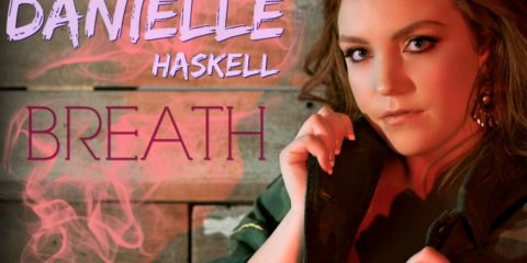 Exclusive Premiere: Danielle Haskell Reveals New Single Details + Exclusive: A Look Behind Danielle Haskell's Breath Single; Pre-order Now; Competition Launch