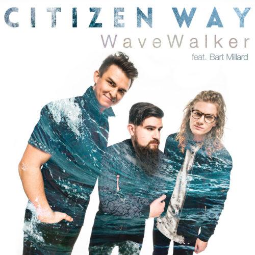 "Citizen Way Makes A Splash With New Song ""WaveWalker"" Featuring MercyMe's Bart Millard"
