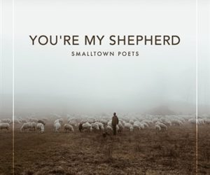 Smalltown Poets Return with new single You're My Shepherd