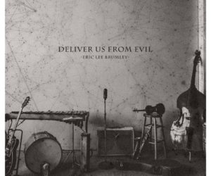 Audio: Eric Lee Brumley Releases Deliver Us From Evil Single on Old Bear Records