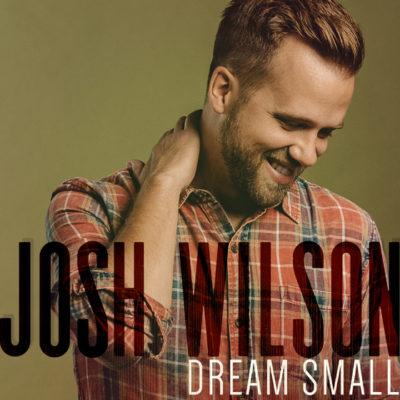 "Josh Wilson Debuts New Single, ""Dream Small,"" Most Added At Christian AC Radio"