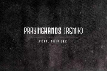 Audio: Ty Brasel - Praying Hands (Remix) Ft. Trip Lee