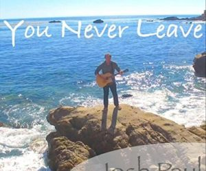 Josh Paul - New Single - YOU NEVER LEAVE - Out Now