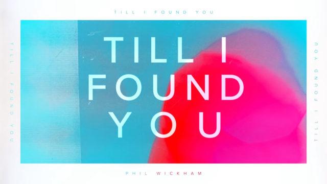 Video: Phil Wickham - Till I Found You - LIVING HOPE Album August 18