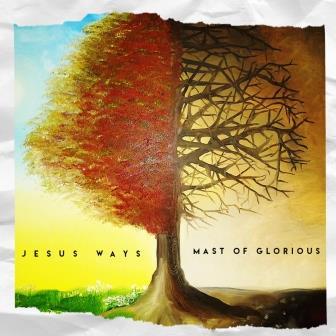 Mosaic Rain Recordings & Mast of Glorious Release Jesus Ways Single