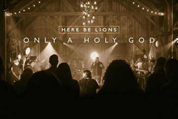 Videos: HERE BE LIONS - Belong To You - Only a Holy God - Pre-Order Debut Album ONLY A HOLY GOD