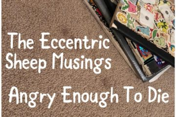 The Eccentric Sheep Musings: Angry Enough To Die