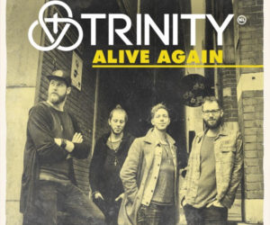 "Trinity Releases First U.S. Single, ""Alive Again,"" July 13 From The Fuel Music"