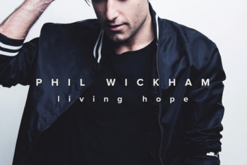 Phil Wickham's Awaited Living Hope Album To Bow August 3