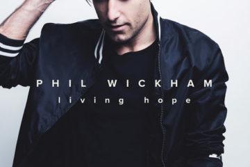 Phil Wickham's Awaited Living Hope Album To Bow August 3