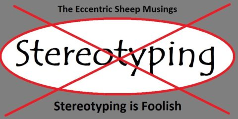 The Eccentric Sheep Musings: The Idea of Stereotyping is Foolish