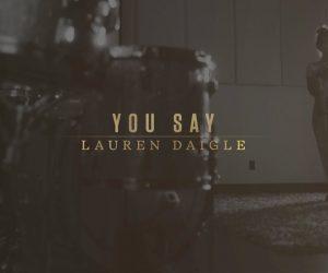 Lauren Daigle Releases You Say Lyric Video