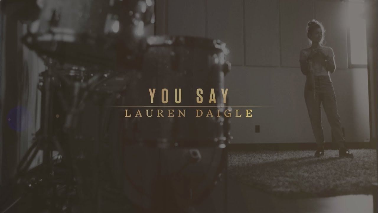 Lauren Daigle Releases You Say Lyric Video