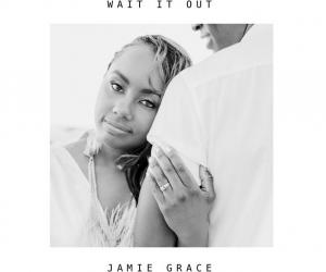"JAMIE GRACE ""WAIT IT OUT"" AVAILABLE NOW!"