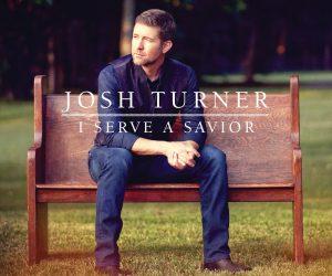 Country Singer Josh Turner Realizes a Dream Come True with Forthcoming Album, I Serve A Savior Oct. 26
