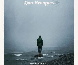 Dan Bremnes Release EP Today - Wherever I Go