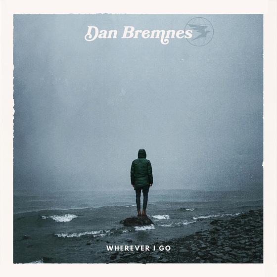 Dan Bremnes Release EP Today - Wherever I Go