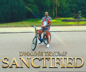 Video: Dwayne Tryumf - Sanctified