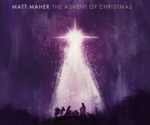 Matt Maher Announces The Release Of His Holiday CD & Book, The Advent Of Christmas