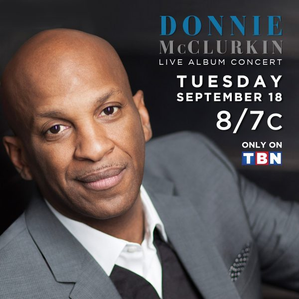 DONNIE McCLURKIN UNVEILS NEW SONGS IN LIVE CONCERT SPECIAL, AIRING TUESDAY SEPTEMBER 18TH ON TBN AT 8 PM/9C