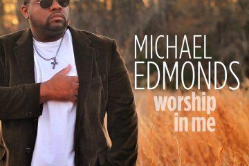 Michael Edmonds Releases Worship In Me Single
