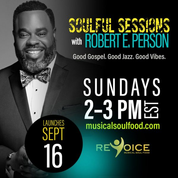 Robert E. Person's Soulful Sessions Radio Show Now On Rejoice Musical Soul Food Network Starting Sunday September 16