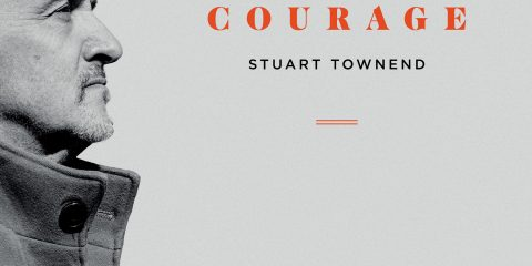 Stuart Townend's Courage Urges Listeners To Live In the Moment, Trusting God Through Loss and Joy