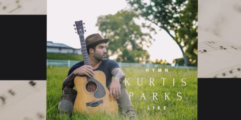 "Kurtis Parks ""Hymn Like"" Out Today"