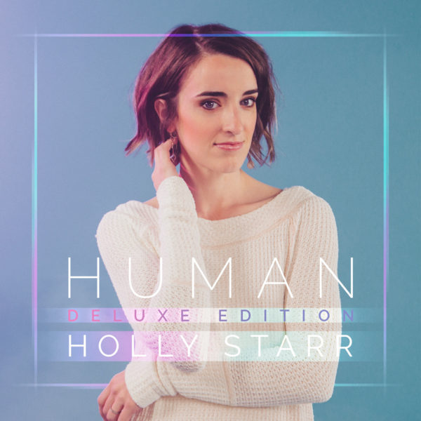 Holly Starr Releases HUMAN Deluxe Edition