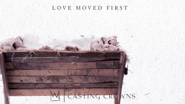 Audio: Casting Crowns - Love Moved First - JesusWired.com