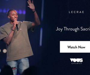 Sermon: Lecrae — Joy Through Sacrifice @ VOUS Church