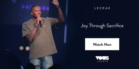 Sermon: Lecrae — Joy Through Sacrifice @ VOUS Church