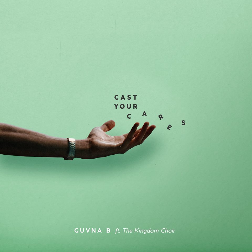 Guvna B Releases Cast Your Cares Single featuring The Kingdom Choir